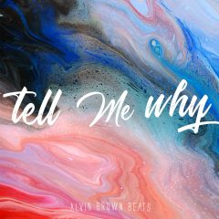 Alvin Brown Beats – Tell Me Why (2o17)